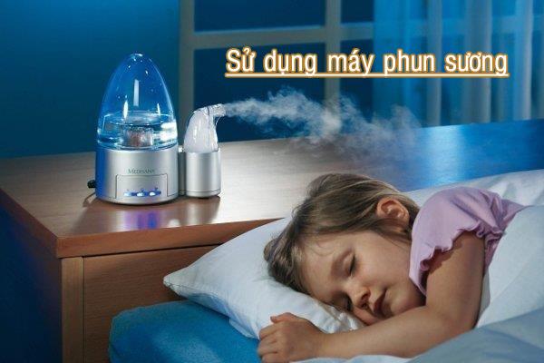 Sử dụng máy phun sương, máy tạo độ ẩm