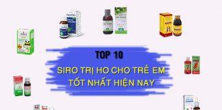 Top 10 siro trị ho cho trẻ em tốt nhất hiện nay